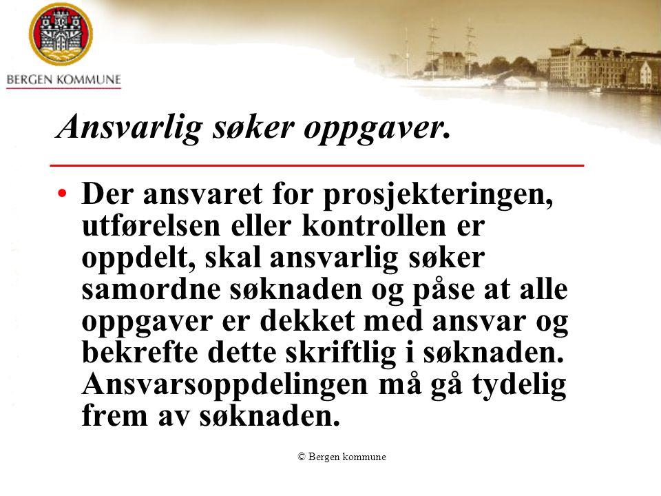 © Bergen kommune Der ansvaret for prosjekteringen, utførelsen eller kontrollen er oppdelt, skal ansvarlig søker samordne søknaden og påse at alle oppg