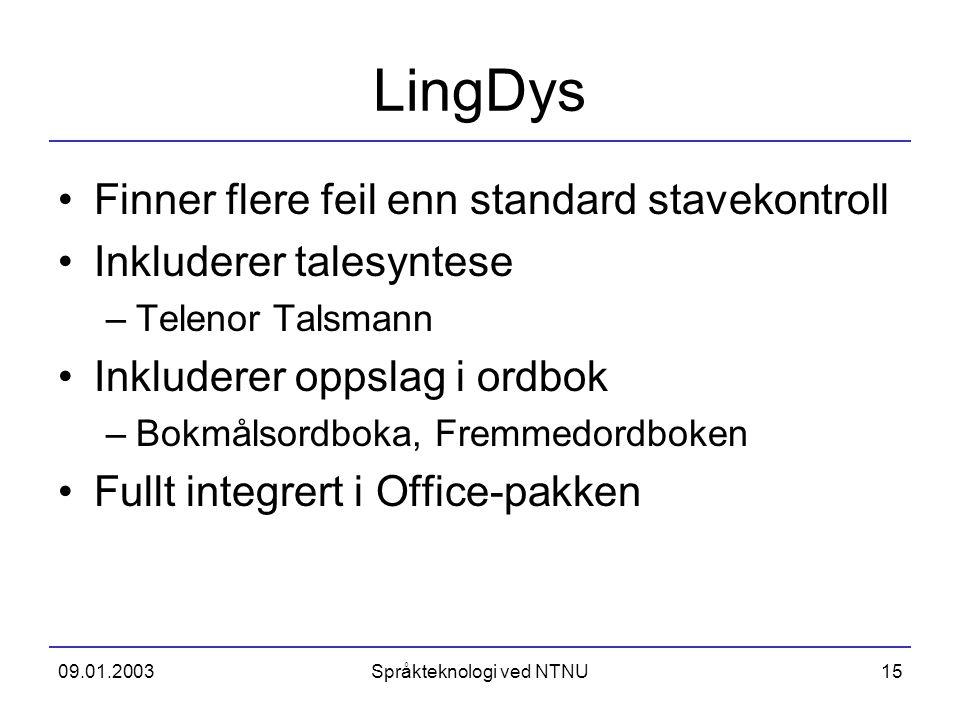 09.01.2003Språkteknologi ved NTNU15 LingDys Finner flere feil enn standard stavekontroll Inkluderer talesyntese –Telenor Talsmann Inkluderer oppslag i