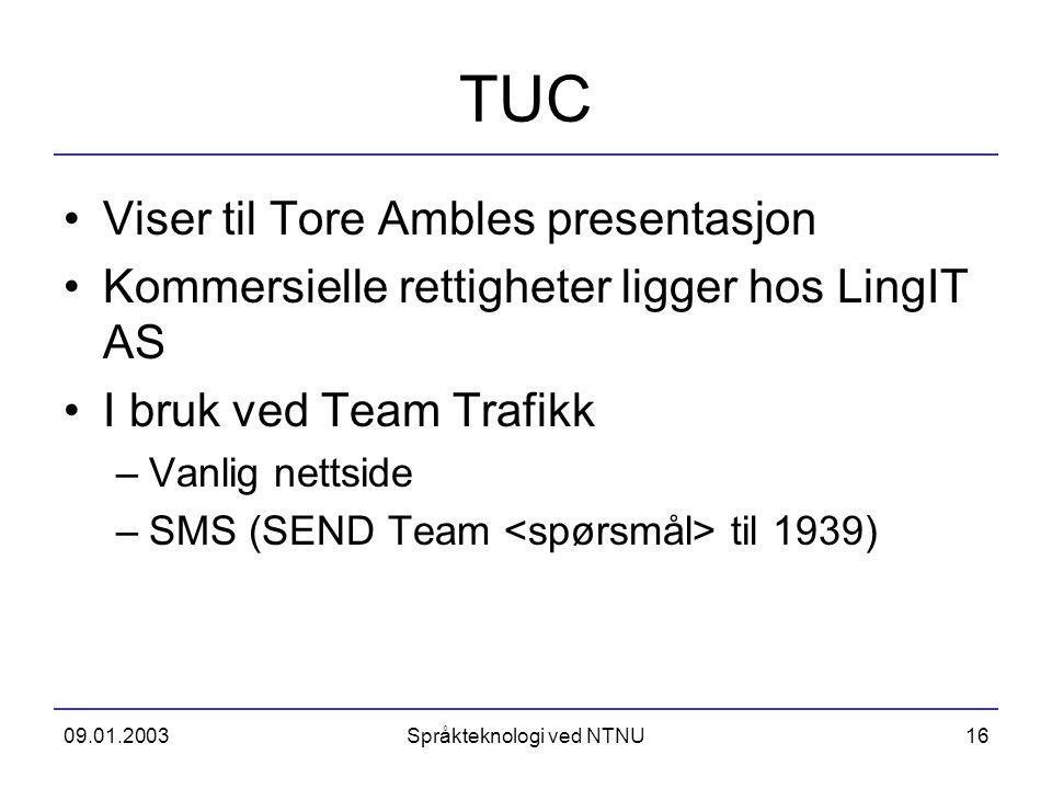 09.01.2003Språkteknologi ved NTNU16 TUC Viser til Tore Ambles presentasjon Kommersielle rettigheter ligger hos LingIT AS I bruk ved Team Trafikk –Vanl