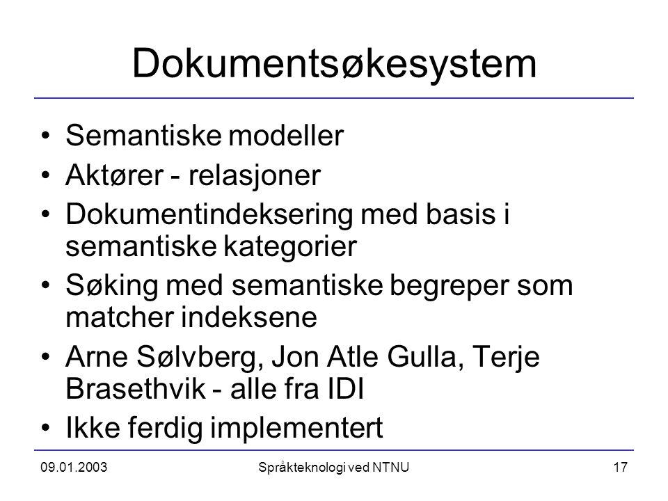 09.01.2003Språkteknologi ved NTNU17 Dokumentsøkesystem Semantiske modeller Aktører - relasjoner Dokumentindeksering med basis i semantiske kategorier
