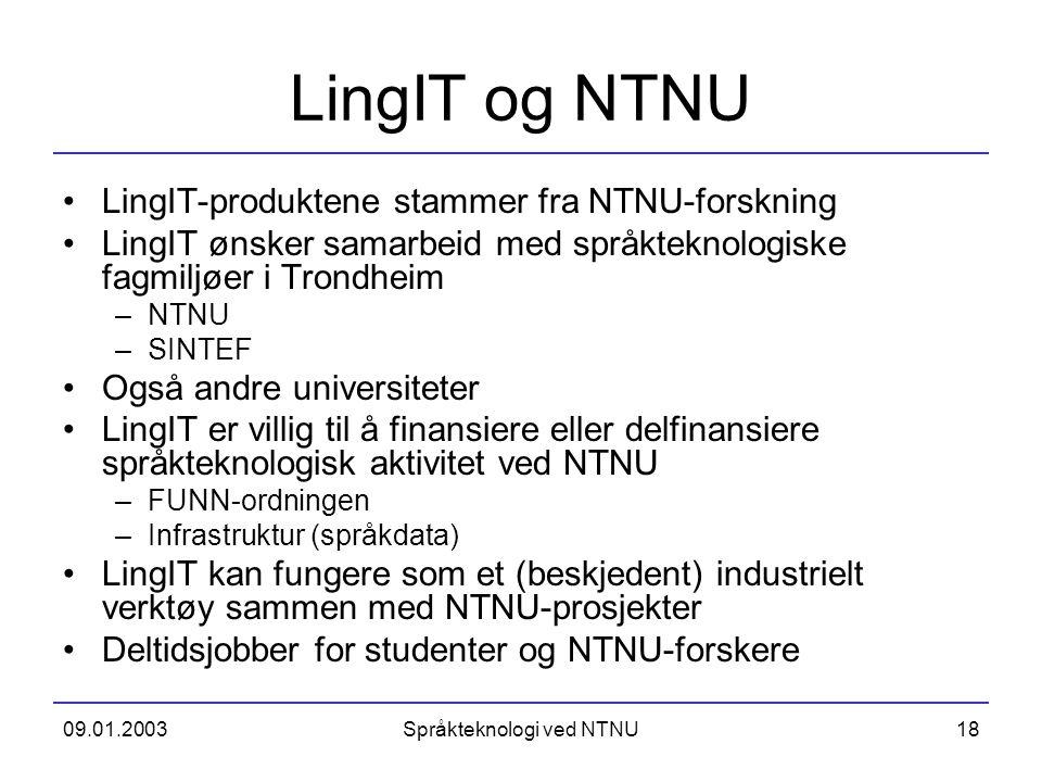 09.01.2003Språkteknologi ved NTNU18 LingIT og NTNU LingIT-produktene stammer fra NTNU-forskning LingIT ønsker samarbeid med språkteknologiske fagmiljø