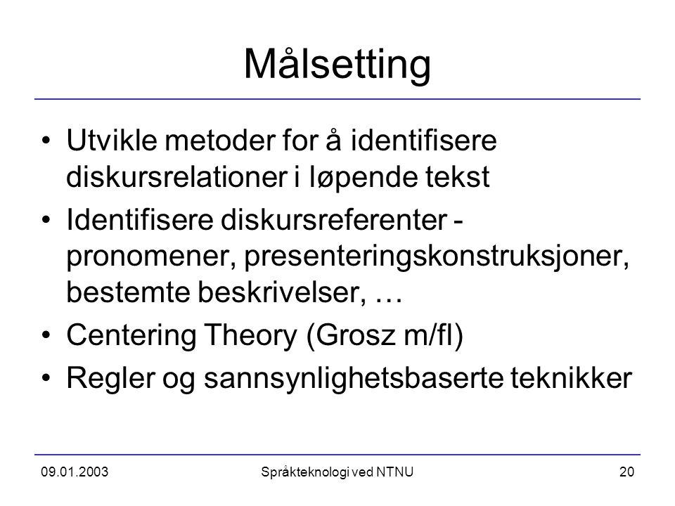 09.01.2003Språkteknologi ved NTNU20 Målsetting Utvikle metoder for å identifisere diskursrelationer i løpende tekst Identifisere diskursreferenter - p