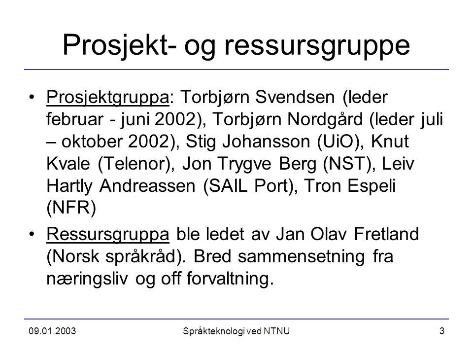 09.01.2003Språkteknologi ved NTNU3 Prosjekt- og ressursgruppe Prosjektgruppa: Torbjørn Svendsen (leder februar - juni 2002), Torbjørn Nordgård (leder
