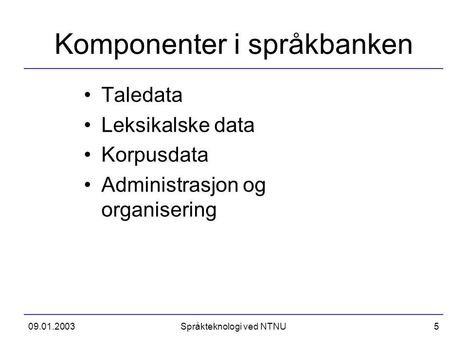 09.01.2003Språkteknologi ved NTNU5 Komponenter i språkbanken Taledata Leksikalske data Korpusdata Administrasjon og organisering