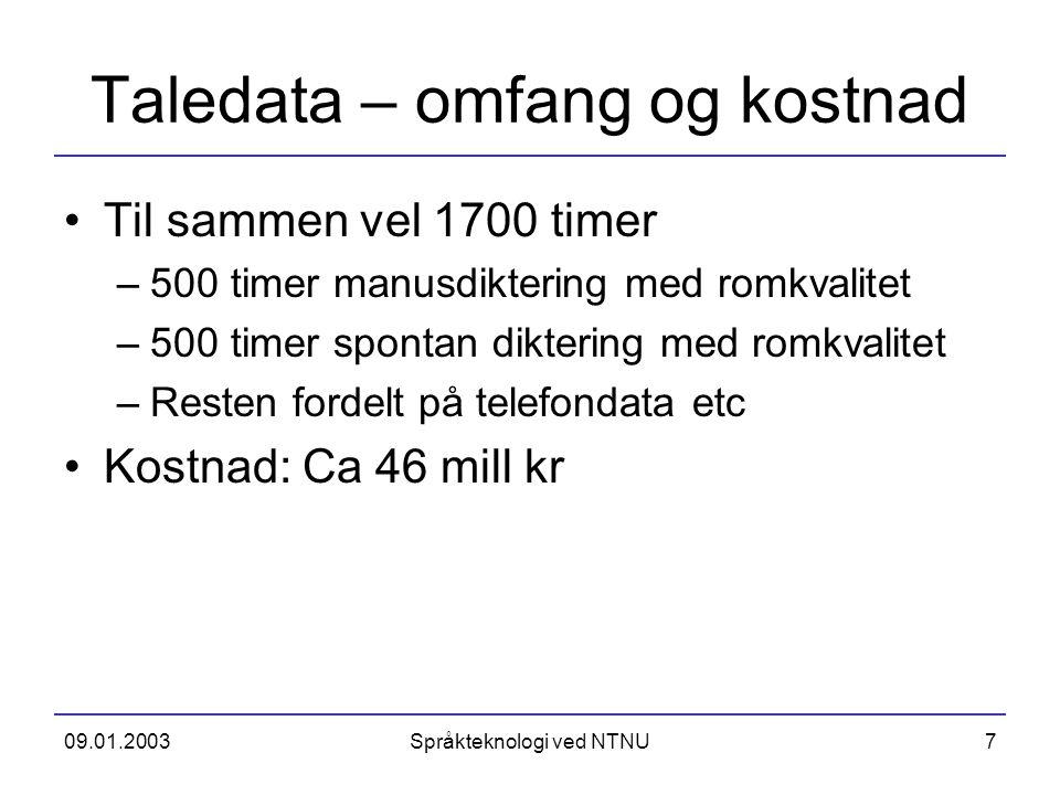09.01.2003Språkteknologi ved NTNU7 Taledata – omfang og kostnad Til sammen vel 1700 timer –500 timer manusdiktering med romkvalitet –500 timer spontan