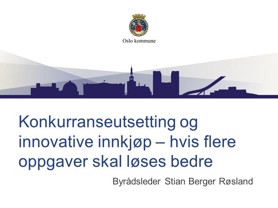 Konkurranseutsetting og innovative innkjøp – hvis flere oppgaver skal løses bedre Byrådsleder Stian Berger Røsland