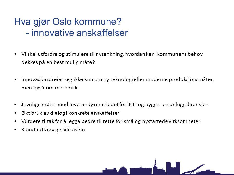 Hva gjør Oslo kommune? - innovative anskaffelser Vi skal utfordre og stimulere til nytenkning, hvordan kan kommunens behov dekkes på en best mulig måt