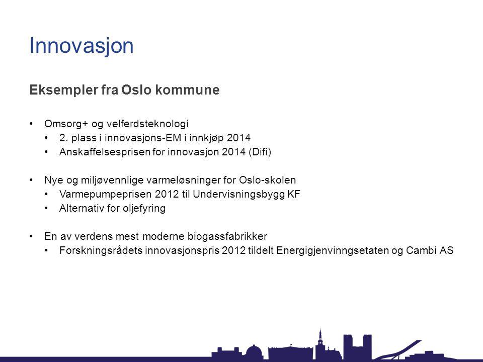 Innovasjon Eksempler fra Oslo kommune Omsorg+ og velferdsteknologi 2. plass i innovasjons-EM i innkjøp 2014 Anskaffelsesprisen for innovasjon 2014 (Di