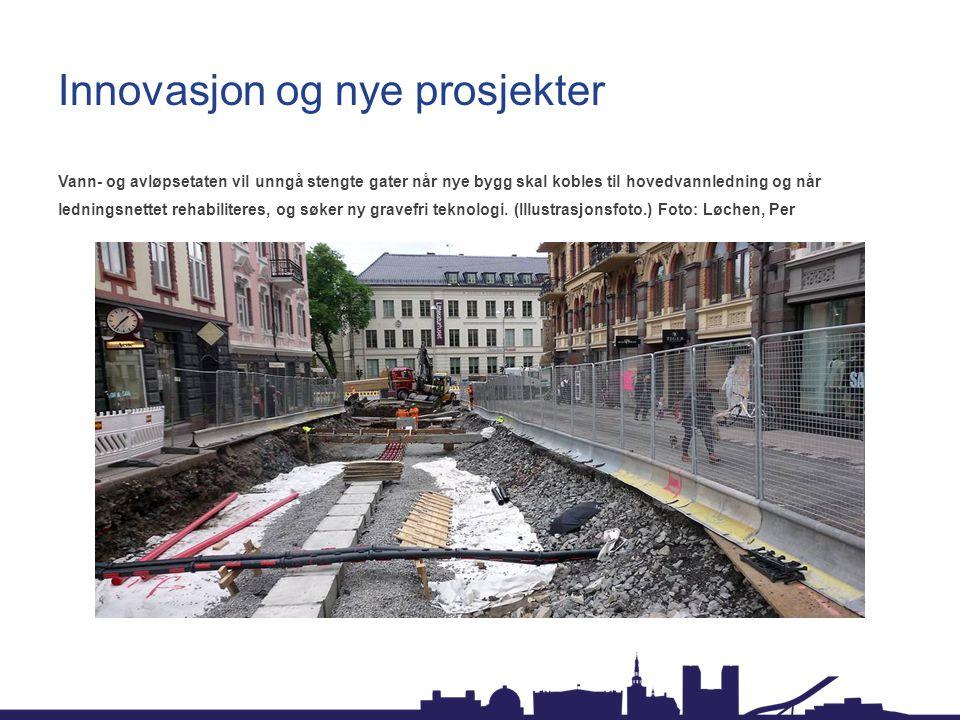 Innovasjon og nye prosjekter Vann- og avløpsetaten vil unngå stengte gater når nye bygg skal kobles til hovedvannledning og når ledningsnettet rehabiliteres, og søker ny gravefri teknologi.