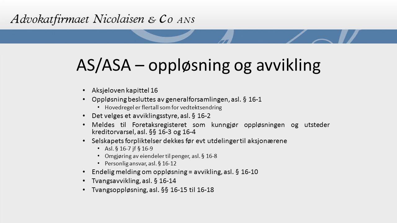AS/ASA – oppløsning og avvikling Aksjeloven kapittel 16 Oppløsning besluttes av generalforsamlingen, asl. § 16-1 Hovedregel er flertall som for vedtek