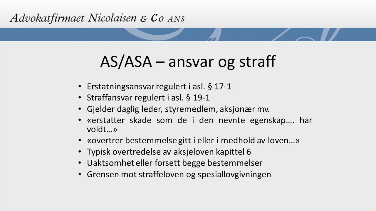 AS/ASA – ansvar og straff Erstatningsansvar regulert i asl. § 17-1 Straffansvar regulert i asl. § 19-1 Gjelder daglig leder, styremedlem, aksjonær mv.