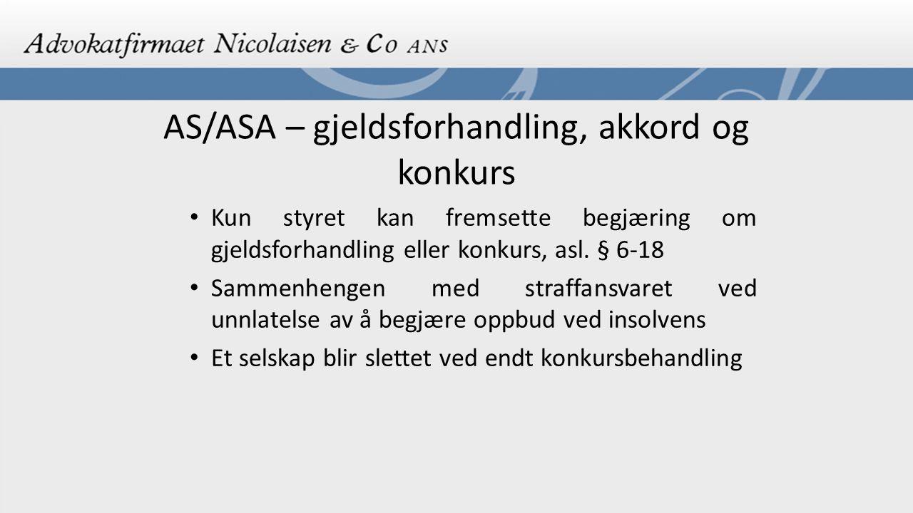 AS/ASA – gjeldsforhandling, akkord og konkurs Kun styret kan fremsette begjæring om gjeldsforhandling eller konkurs, asl. § 6-18 Sammenhengen med stra