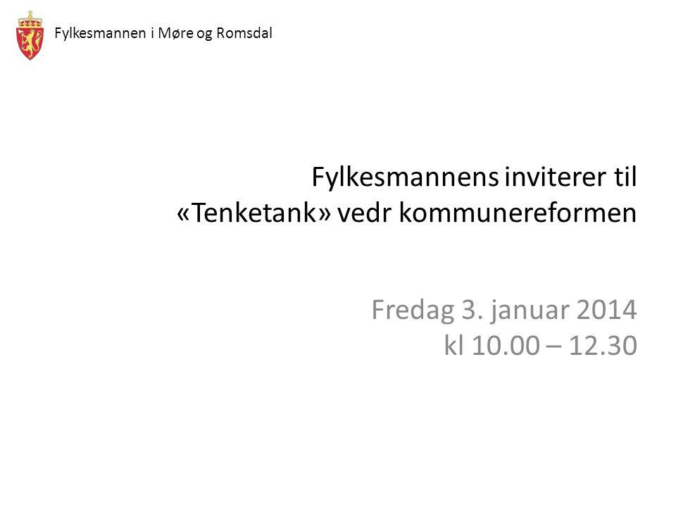 Fylkesmannen i Møre og Romsdal Fylkesmannens inviterer til «Tenketank» vedr kommunereformen Fredag 3. januar 2014 kl 10.00 – 12.30