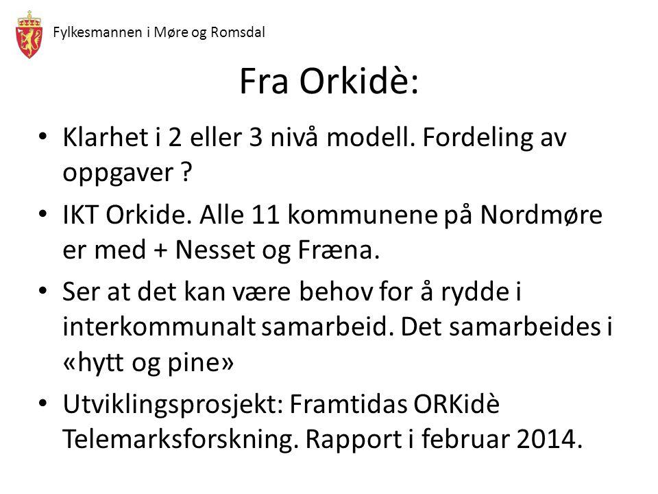 Fylkesmannen i Møre og Romsdal Fra Orkidè: Klarhet i 2 eller 3 nivå modell. Fordeling av oppgaver ? IKT Orkide. Alle 11 kommunene på Nordmøre er med +