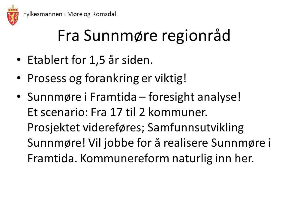 Fylkesmannen i Møre og Romsdal Fra Sunnmøre regionråd Etablert for 1,5 år siden. Prosess og forankring er viktig! Sunnmøre i Framtida – foresight anal