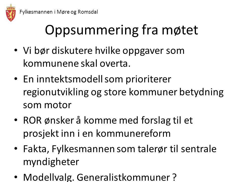 Fylkesmannen i Møre og Romsdal Oppsummering fra møtet Vi bør diskutere hvilke oppgaver som kommunene skal overta. En inntektsmodell som prioriterer re
