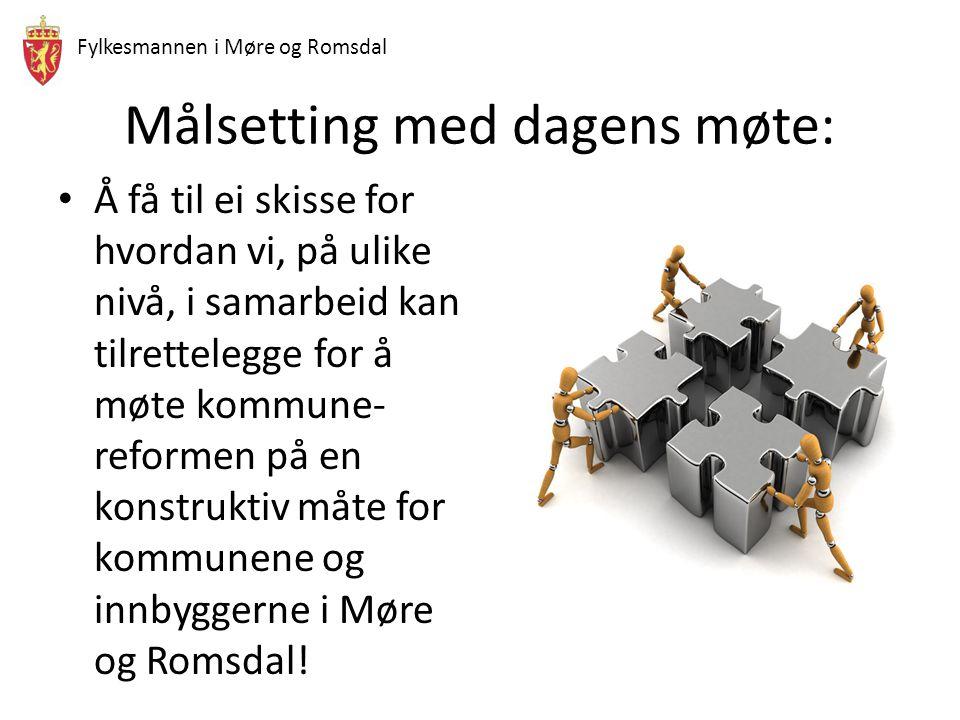 Fylkesmannen i Møre og Romsdal Målsetting med dagens møte: Å få til ei skisse for hvordan vi, på ulike nivå, i samarbeid kan tilrettelegge for å møte