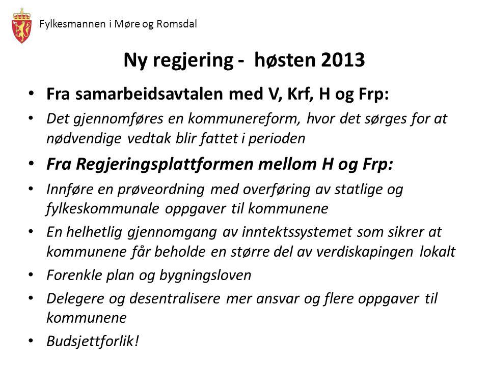 Fylkesmannen i Møre og Romsdal Ny regjering - høsten 2013 Fra samarbeidsavtalen med V, Krf, H og Frp: Det gjennomføres en kommunereform, hvor det sørg