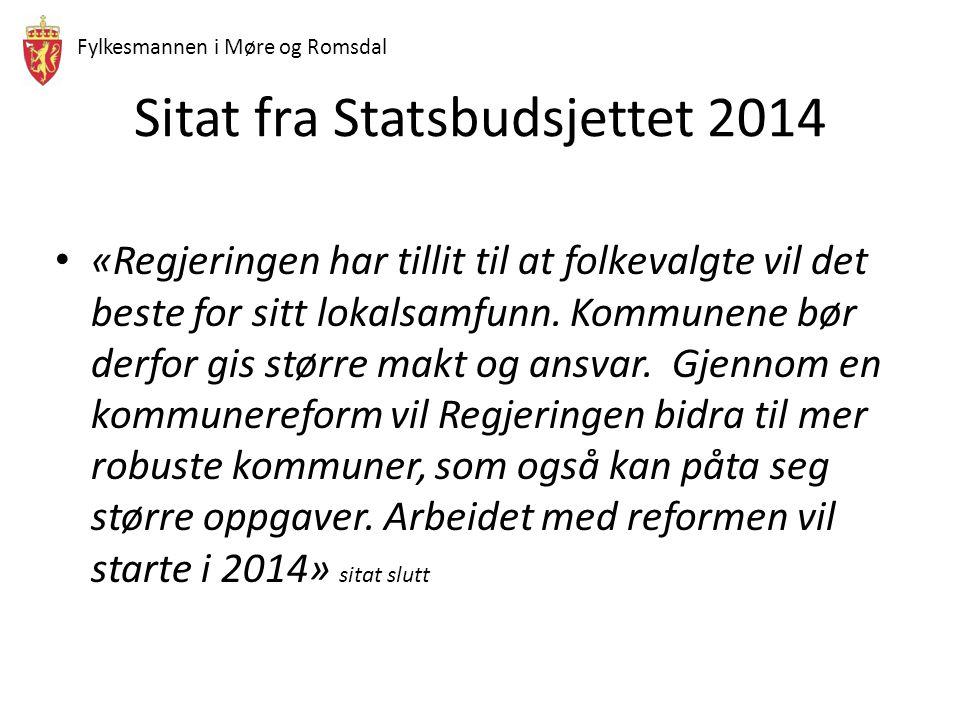 Fylkesmannen i Møre og Romsdal Sitat fra Statsbudsjettet 2014 «Regjeringen har tillit til at folkevalgte vil det beste for sitt lokalsamfunn. Kommunen