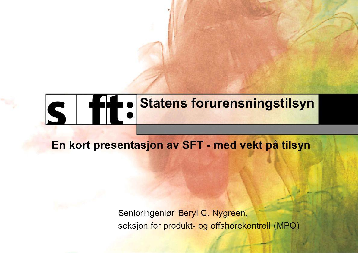 Statens forurensningstilsyn En kort presentasjon av SFT - med vekt på tilsyn Senioringeniør Beryl C.