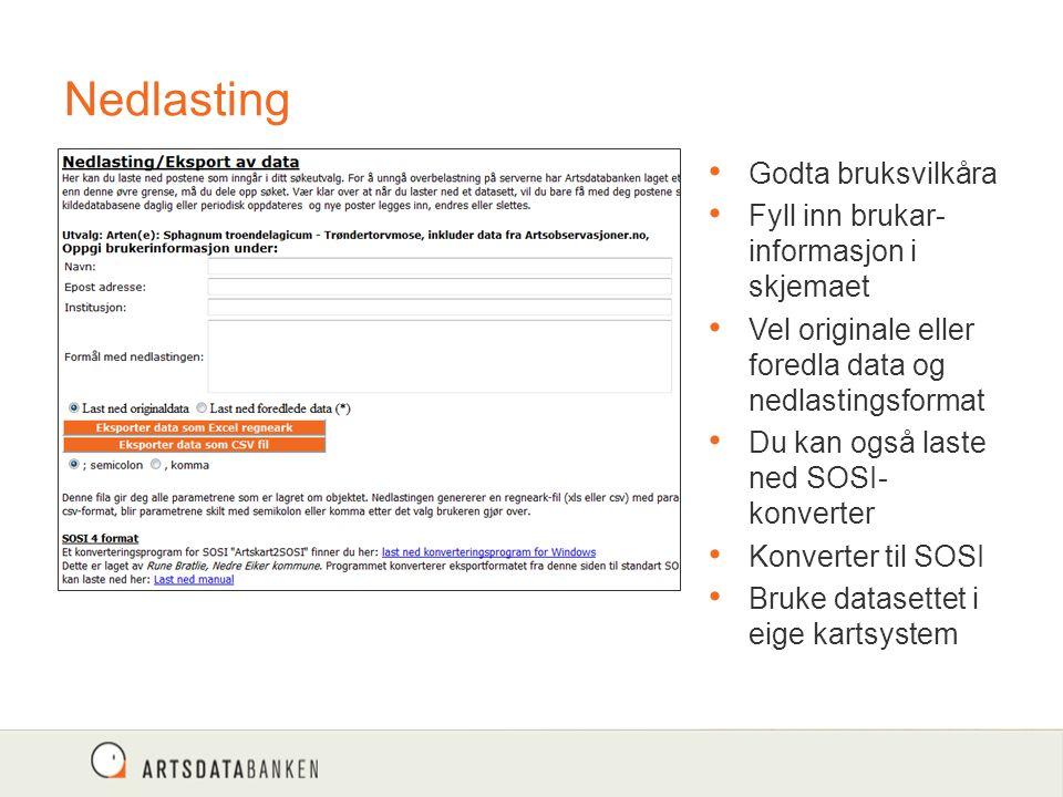 Nedlasting Godta bruksvilkåra Fyll inn brukar- informasjon i skjemaet Vel originale eller foredla data og nedlastingsformat Du kan også laste ned SOSI- konverter Konverter til SOSI Bruke datasettet i eige kartsystem