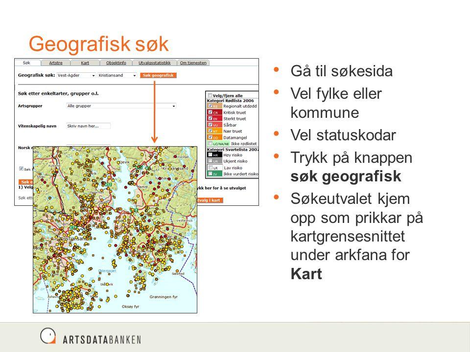 Geografisk søk Gå til søkesida Vel fylke eller kommune Vel statuskodar Trykk på knappen søk geografisk Søkeutvalet kjem opp som prikkar på kartgrensesnittet under arkfana for Kart