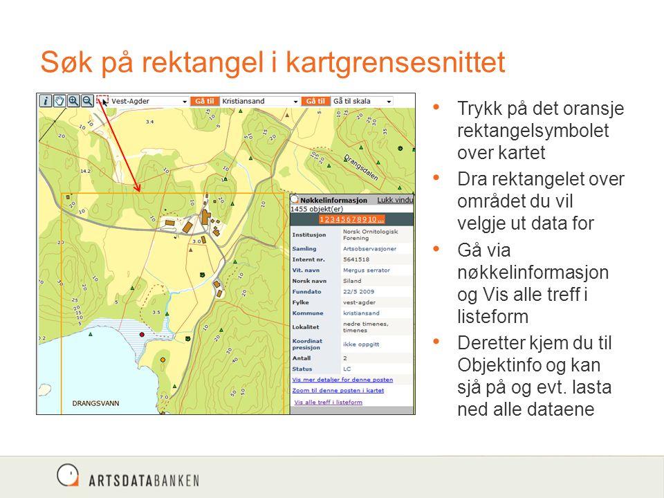 Søk på rektangel i kartgrensesnittet Trykk på det oransje rektangelsymbolet over kartet Dra rektangelet over området du vil velgje ut data for Gå via