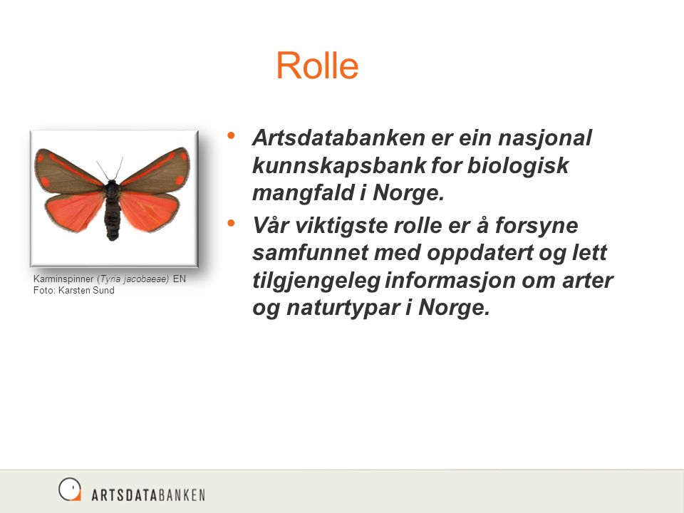 Artsdatabanken er ein nasjonal kunnskapsbank for biologisk mangfald i Norge. Vår viktigste rolle er å forsyne samfunnet med oppdatert og lett tilgjeng