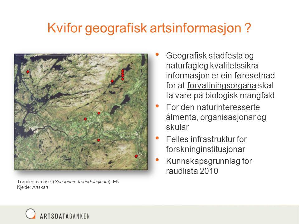 Kvifor geografisk artsinformasjon ? Trøndertovmose (Sphagnum troendelagicum), EN Kjelde: Artskart Geografisk stadfesta og naturfagleg kvalitetssikra i