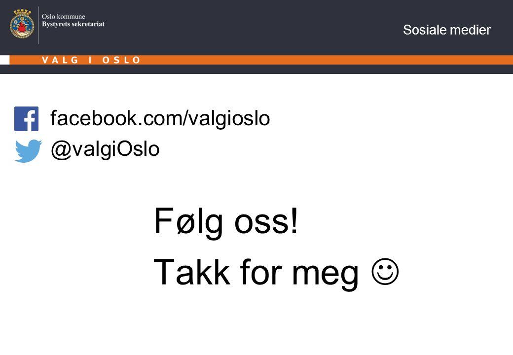 Sosiale medier facebook.com/valgioslo @valgiOslo Følg oss! Takk for meg