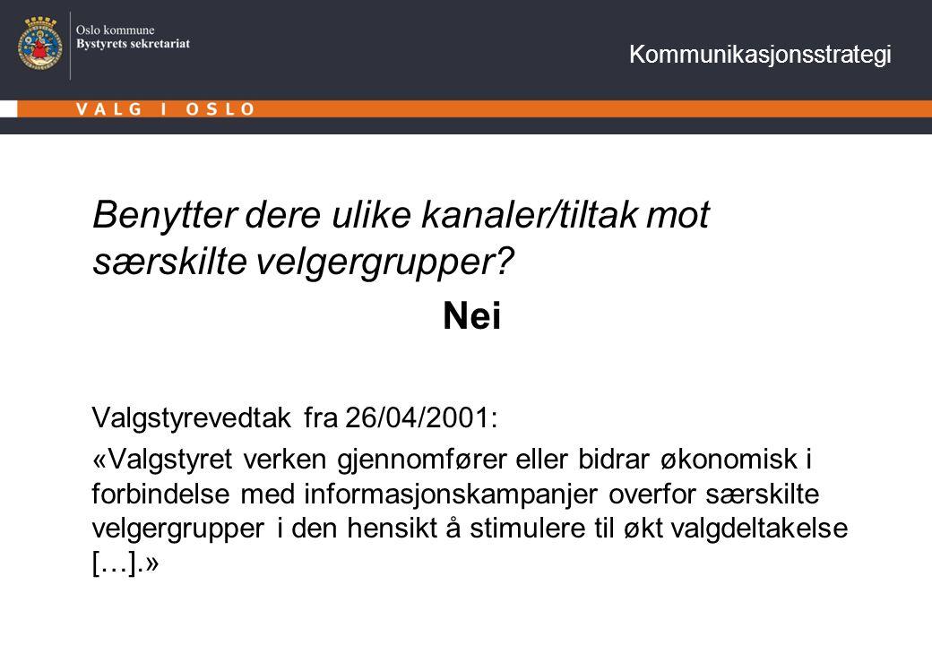 Kommunikasjonsstrategi Benytter dere ulike kanaler/tiltak mot særskilte velgergrupper? Nei Valgstyrevedtak fra 26/04/2001: «Valgstyret verken gjennomf