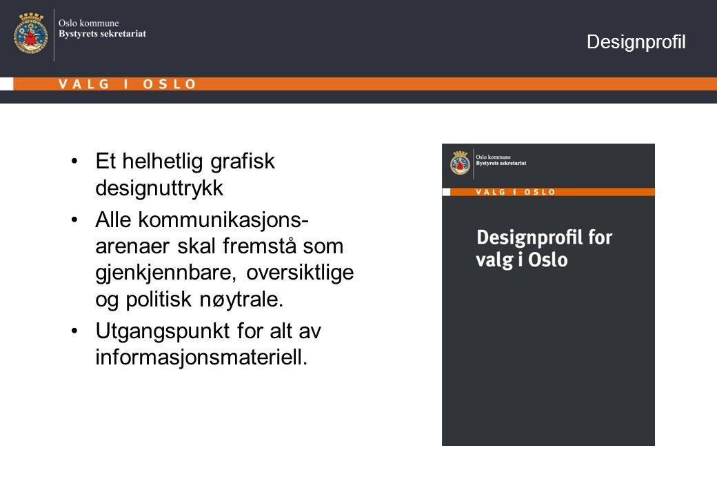 Et helhetlig grafisk designuttrykk Alle kommunikasjons- arenaer skal fremstå som gjenkjennbare, oversiktlige og politisk nøytrale.