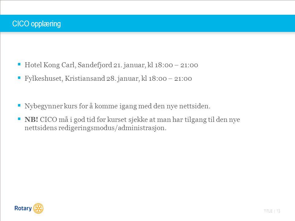 TITLE | 13 CICO opplæring  Hotel Kong Carl, Sandefjord 21. januar, kl 18:00 – 21:00  Fylkeshuset, Kristiansand 28. januar, kl 18:00 – 21:00  Nybegy