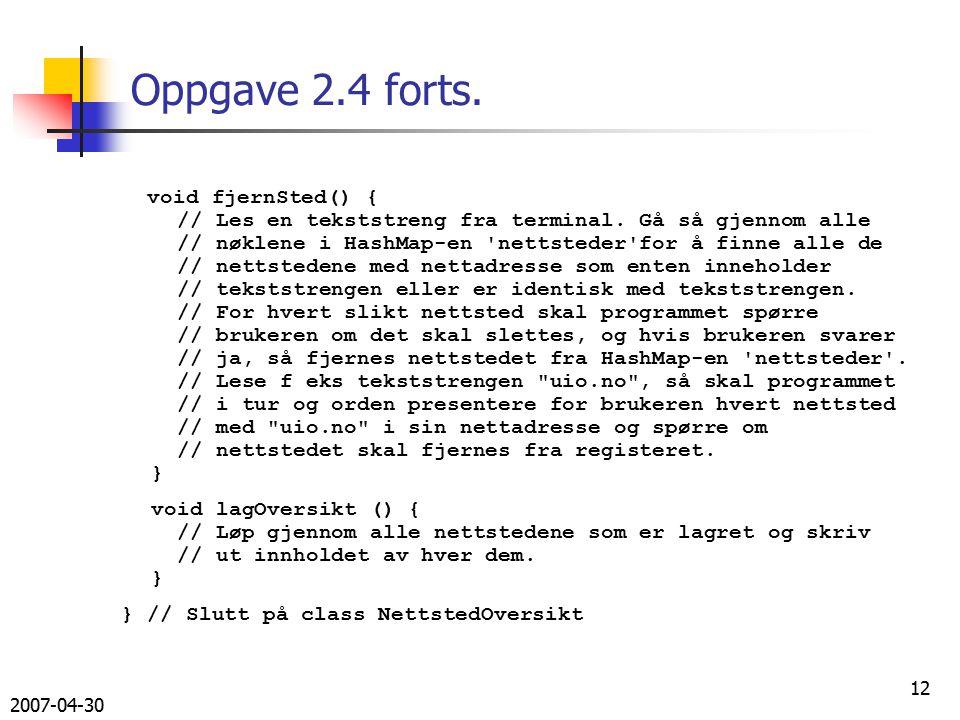 2007-04-30 12 Oppgave 2.4 forts. void fjernSted() { // Les en tekststreng fra terminal.