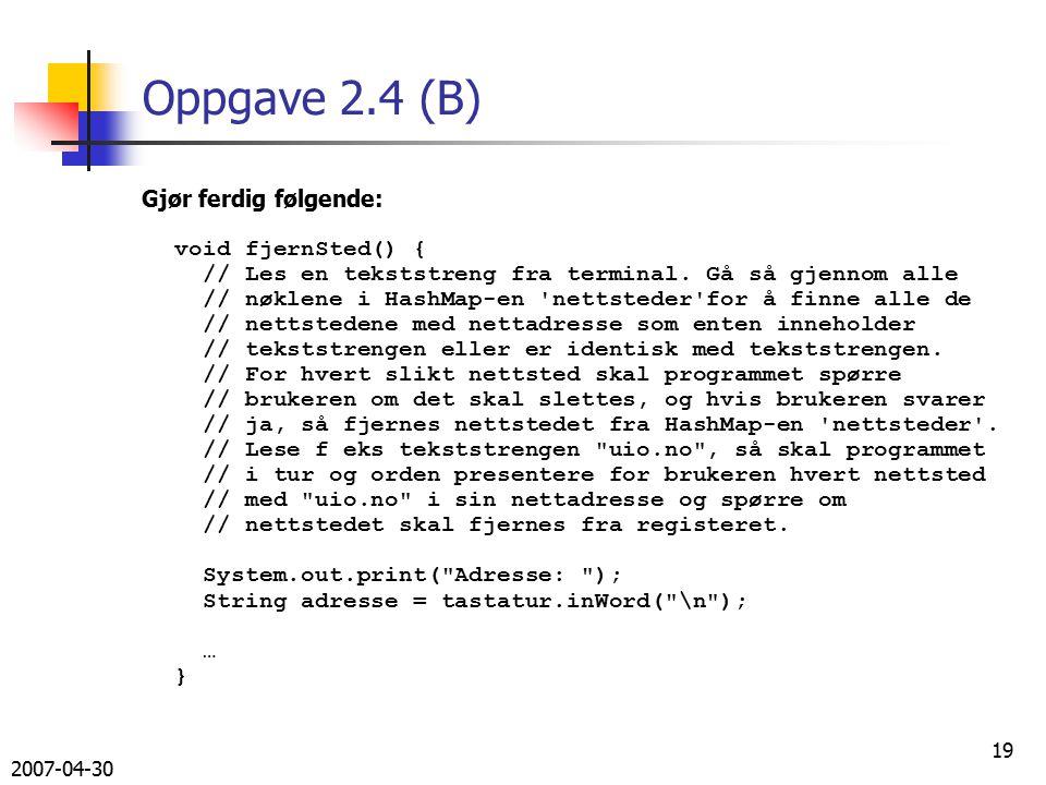 2007-04-30 19 Oppgave 2.4 (B) Gjør ferdig følgende: void fjernSted() { // Les en tekststreng fra terminal.