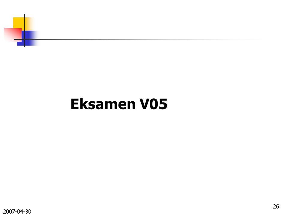 2007-04-30 26 Eksamen V05