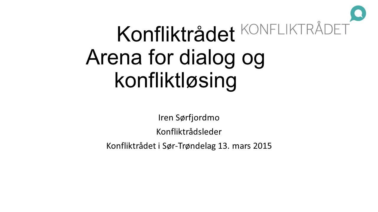 Konfliktrådet Arena for dialog og konfliktløsing Iren Sørfjordmo Konfliktrådsleder Konfliktrådet i Sør-Trøndelag 13. mars 2015