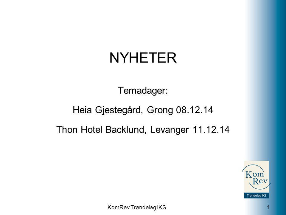 KomRev Trøndelag IKS NYHETER Temadager: Heia Gjestegård, Grong 08.12.14 Thon Hotel Backlund, Levanger 11.12.14 1