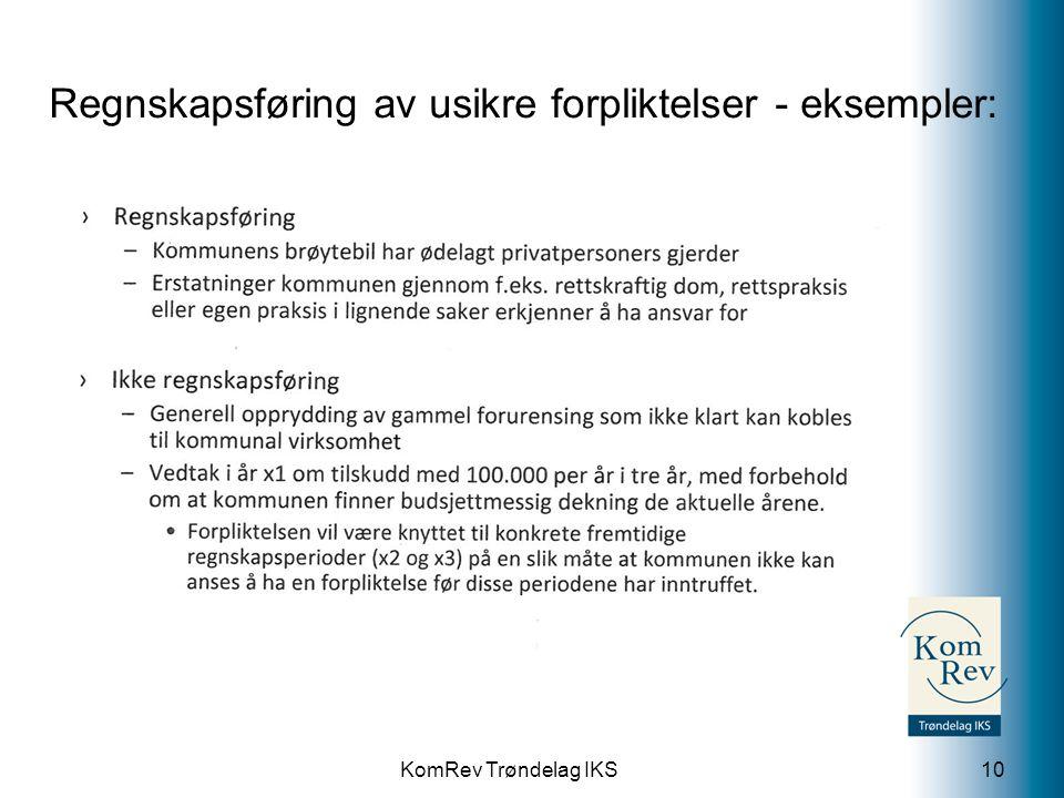 KomRev Trøndelag IKS Regnskapsføring av usikre forpliktelser - eksempler: 10