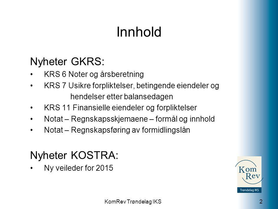 KomRev Trøndelag IKS Innhold Nyheter GKRS: KRS 6 Noter og årsberetning KRS 7 Usikre forpliktelser, betingende eiendeler og hendelser etter balansedage