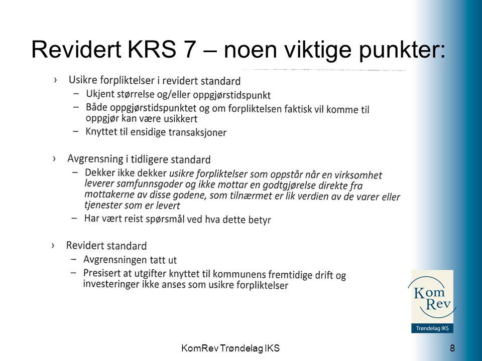 KomRev Trøndelag IKS Revidert KRS 7 – noen viktige punkter: 8