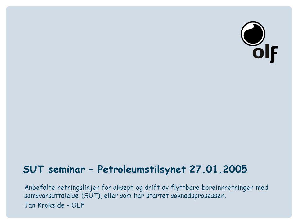 SUT seminar – Petroleumstilsynet 27.01.2005 Anbefalte retningslinjer for aksept og drift av flyttbare boreinnretninger med samsvarsuttalelse (SUT), eller som har startet søknadsprosessen.