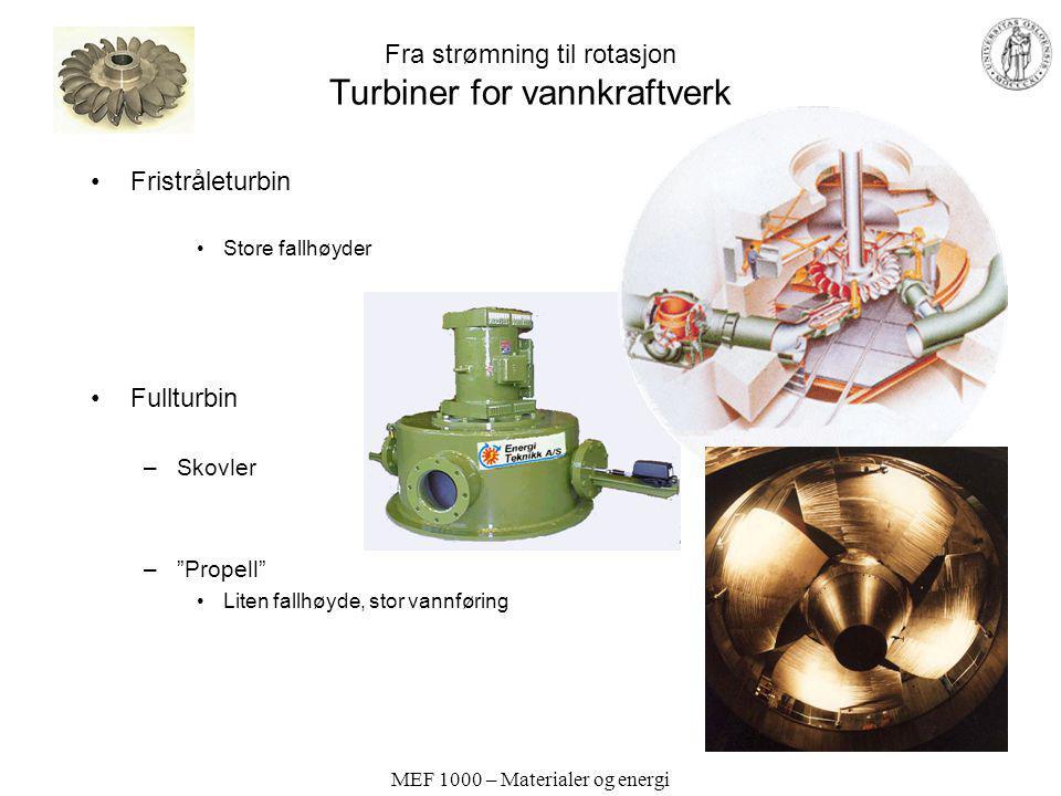 """MEF 1000 – Materialer og energi Fra strømning til rotasjon Turbiner for vannkraftverk Fristråleturbin Store fallhøyder Fullturbin –Skovler –""""Propell"""""""
