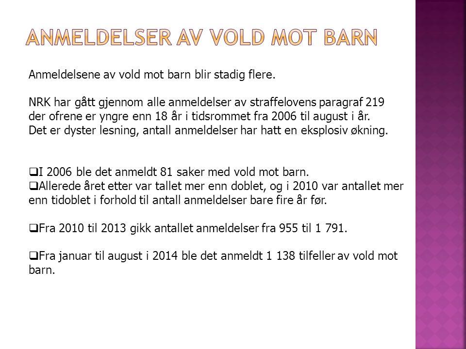 Anmeldelsene av vold mot barn blir stadig flere. NRK har gått gjennom alle anmeldelser av straffelovens paragraf 219 der ofrene er yngre enn 18 år i t