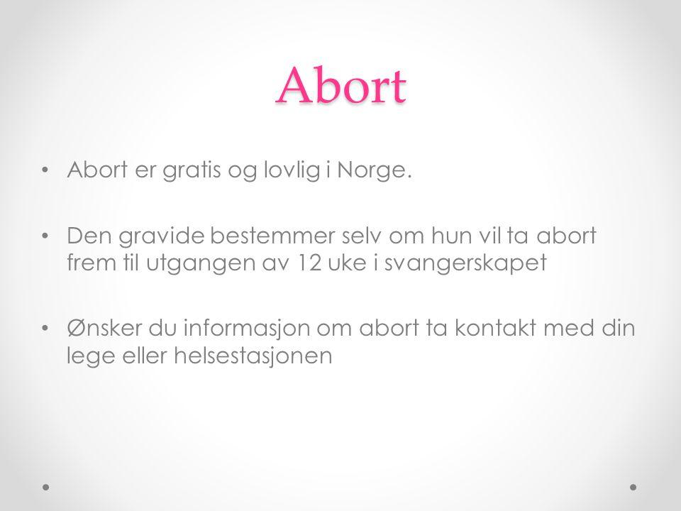 Abort Abort er gratis og lovlig i Norge. Den gravide bestemmer selv om hun vil ta abort frem til utgangen av 12 uke i svangerskapet Ønsker du informas