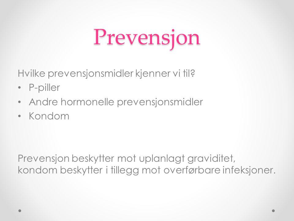 Prevensjon Hvilke prevensjonsmidler kjenner vi til? P-piller Andre hormonelle prevensjonsmidler Kondom Prevensjon beskytter mot uplanlagt graviditet,