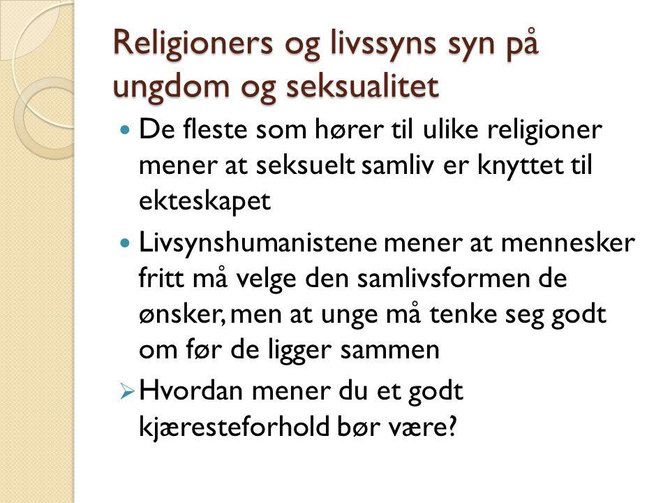 Religioners og livssyns syn på ungdom og seksualitet De fleste som hører til ulike religioner mener at seksuelt samliv er knyttet til ekteskapet Livsy