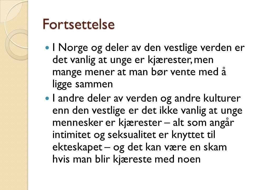 Fortsettelse I Norge og deler av den vestlige verden er det vanlig at unge er kjærester, men mange mener at man bør vente med å ligge sammen I andre d