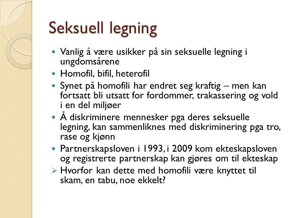 Seksuell legning Vanlig å være usikker på sin seksuelle legning i ungdomsårene Homofil, bifil, heterofil Synet på homofili har endret seg kraftig – me
