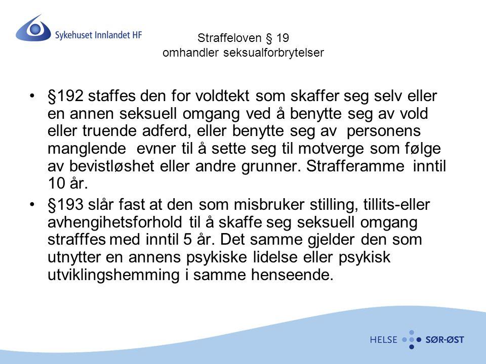 Straffeloven § 19 omhandler seksualforbrytelser §192 staffes den for voldtekt som skaffer seg selv eller en annen seksuell omgang ved å benytte seg av